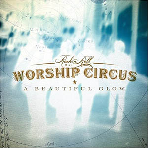A Beautiful Glow by Rock N Roll Worship Circus