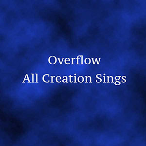 All Creation Sings by Overflow