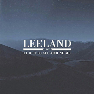 Christ Be All Around Me by Leeland