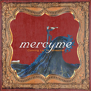 Coming Up To Breathe by Mercy Me