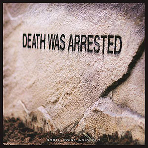Death Was Arrested by North Point InsideOut