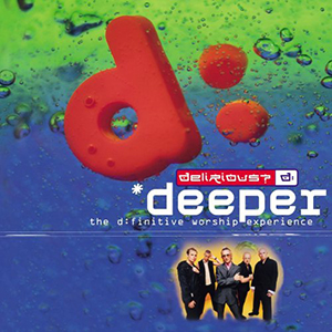 Deeper - The Definitive Worship Experience by Delirious