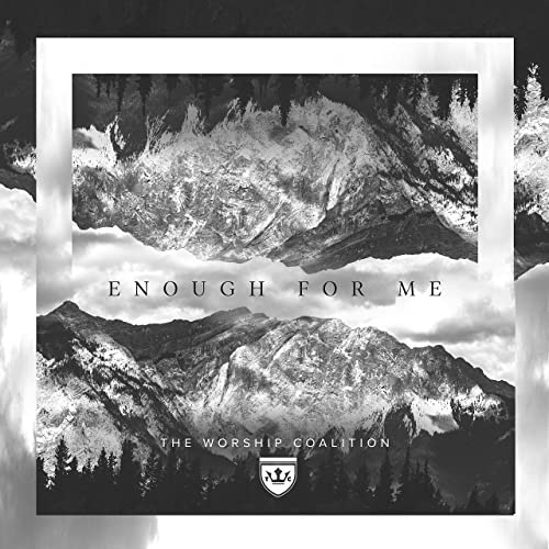 Enough For Me by The Worship Coalition