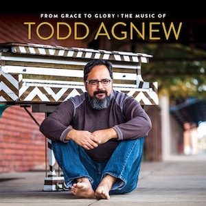 From Grace To Glory by Todd Agnew