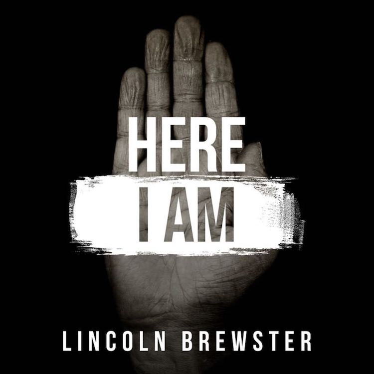 Here I Am by Lincoln Brewster