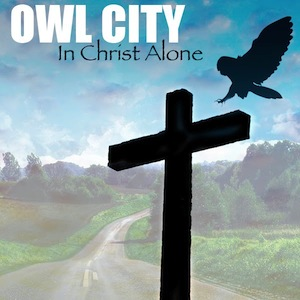 In Christ Alone by Owl City