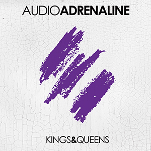Kings & Queens by Audio Adrenaline