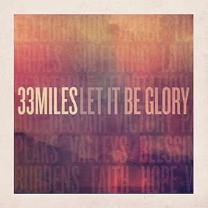 Let It Be Glory by 33 Miles