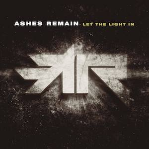 Let The Light In by Ashes Remain