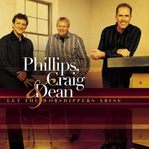 Let The Worshippers Arise by Phillips, Craig & Dean