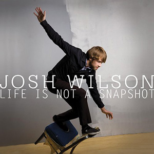 Life Is Not A Snapshot by Josh Wilson