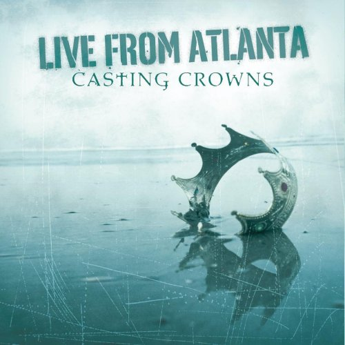 Live From Atlanta by Casting Crowns