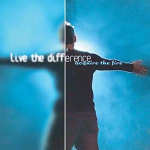 Live The Difference by Acquire The Fire