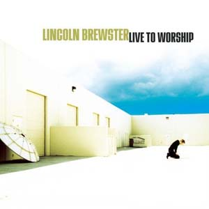 Live To Worship by Lincoln Brewster