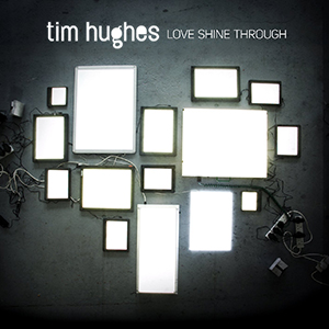 Love Shine Through by Tim Hughes