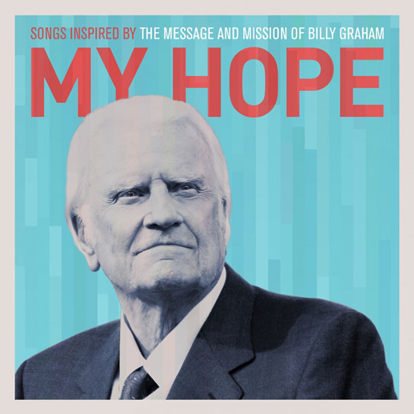 My Hope - Songs Inspired by the Message and Mission of Billy Graham by Lacey Sturm