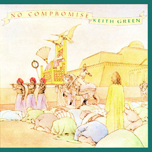 No Compromise by Keith Green