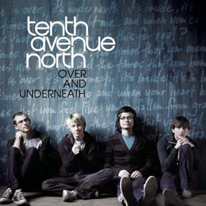 Over and Underneath by Tenth Avenue North