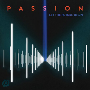 Passion - Let The Future Begin by Kristian Stanfill