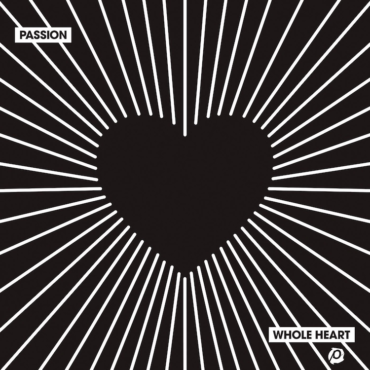 Passion - Whole Heart by Kristian Stanfill