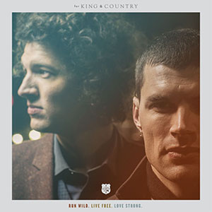 Run Wild Live Free Love Strong by For King & Country