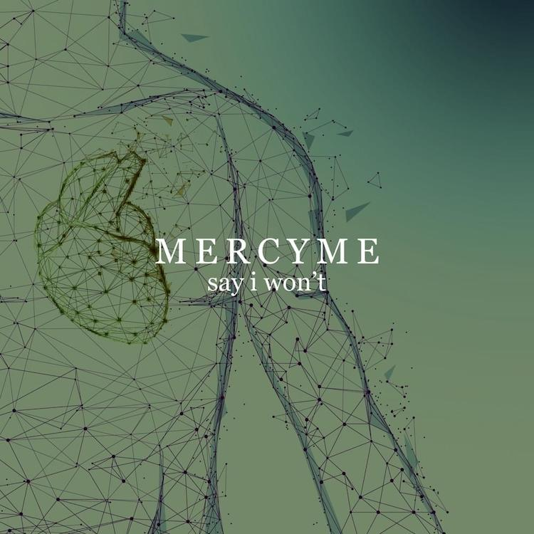 Say I Won't by Mercy Me