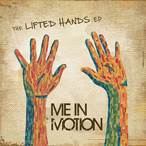 The Lifted Hands EP by Me In Motion