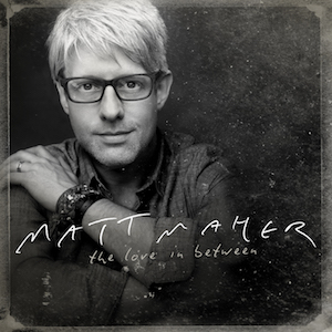 The Love In Between by Matt Maher