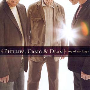 Top Of My Lungs by Phillips, Craig & Dean