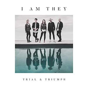 Trial & Triumph by I Am They