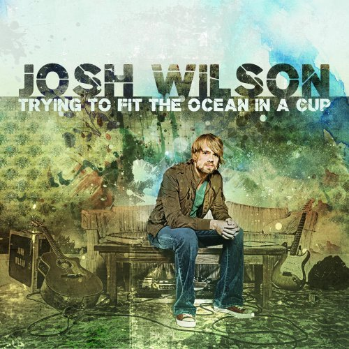 Trying To Fit The Ocean In A Cup by Josh Wilson