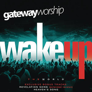 Wake Up The World by Gateway Worship