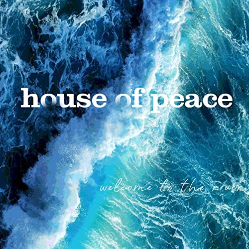 Welcome To The River by House of Peace