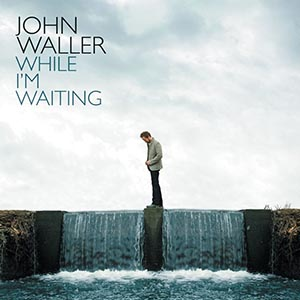 While I'm Waiting by John Waller