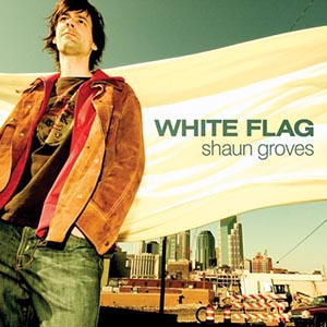 White Flag by Shaun Groves