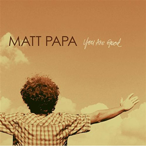 You Are Good by Matt Papa