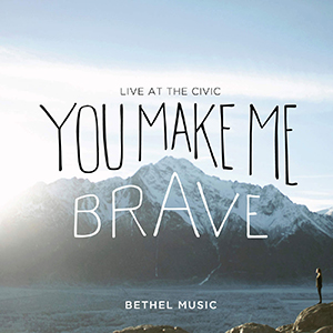 You Make Me Brave (Live) by Bethel Music